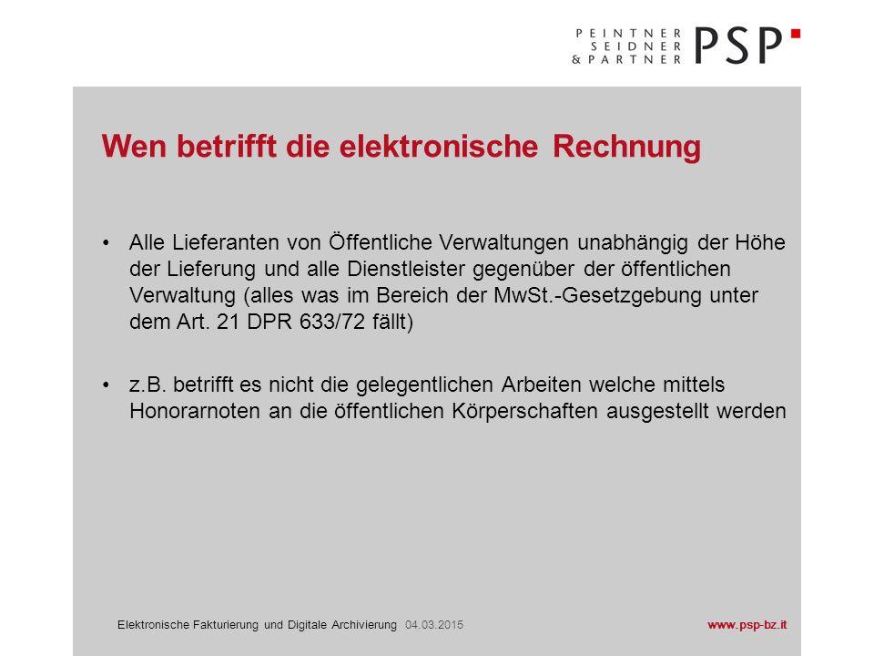 www.psp-bz.itElektronische Fakturierung und Digitale Archivierung 04.03.2015 Alle Lieferanten von Öffentliche Verwaltungen unabhängig der Höhe der Lie