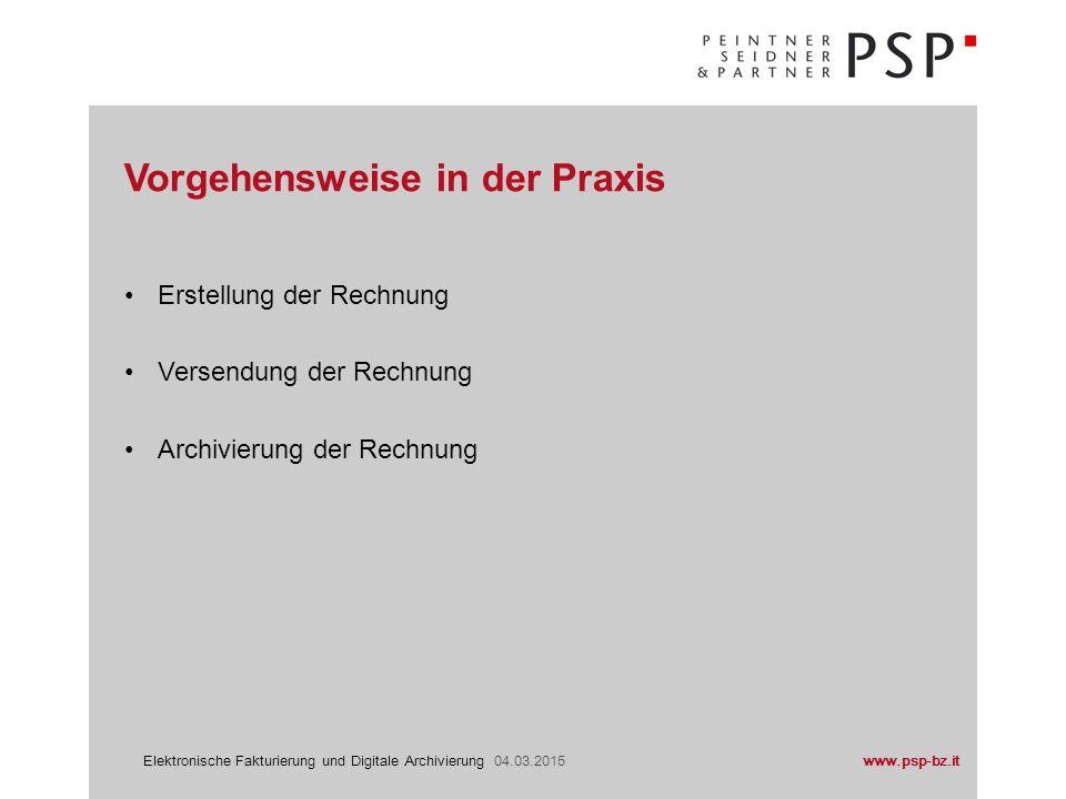 www.psp-bz.itElektronische Fakturierung und Digitale Archivierung 04.03.2015 Erstellung der Rechnung Versendung der Rechnung Archivierung der Rechnung Vorgehensweise in der Praxis