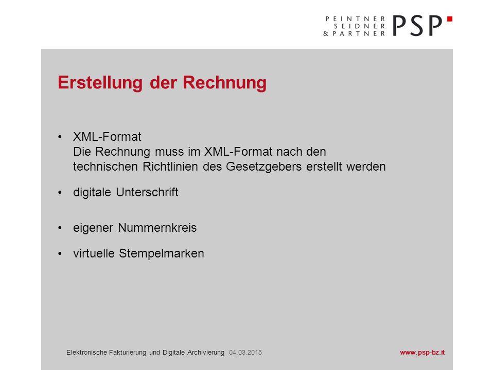 www.psp-bz.itElektronische Fakturierung und Digitale Archivierung 04.03.2015 XML-Format Die Rechnung muss im XML-Format nach den technischen Richtlinien des Gesetzgebers erstellt werden digitale Unterschrift eigener Nummernkreis virtuelle Stempelmarken Erstellung der Rechnung