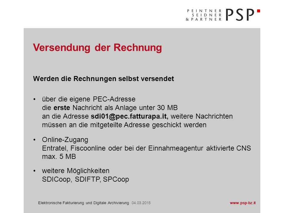www.psp-bz.itElektronische Fakturierung und Digitale Archivierung 04.03.2015 Werden die Rechnungen selbst versendet über die eigene PEC-Adresse die er
