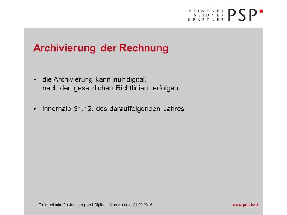 www.psp-bz.itElektronische Fakturierung und Digitale Archivierung 04.03.2015 die Archivierung kann nur digital, nach den gesetzlichen Richtlinien, erf
