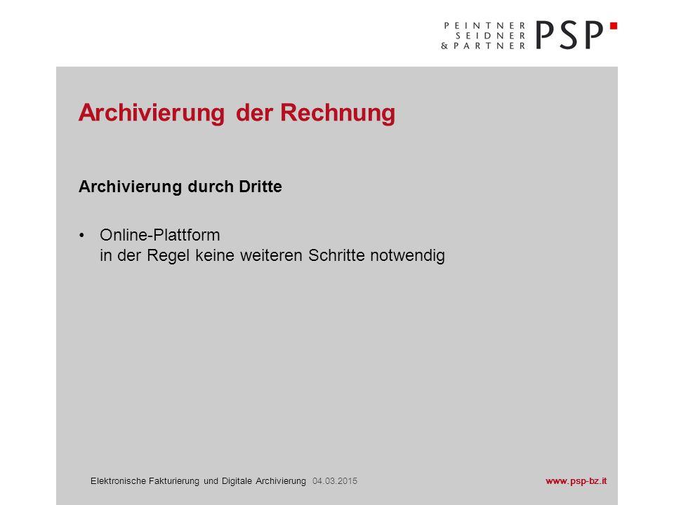www.psp-bz.itElektronische Fakturierung und Digitale Archivierung 04.03.2015 Archivierung durch Dritte Online-Plattform in der Regel keine weiteren Sc