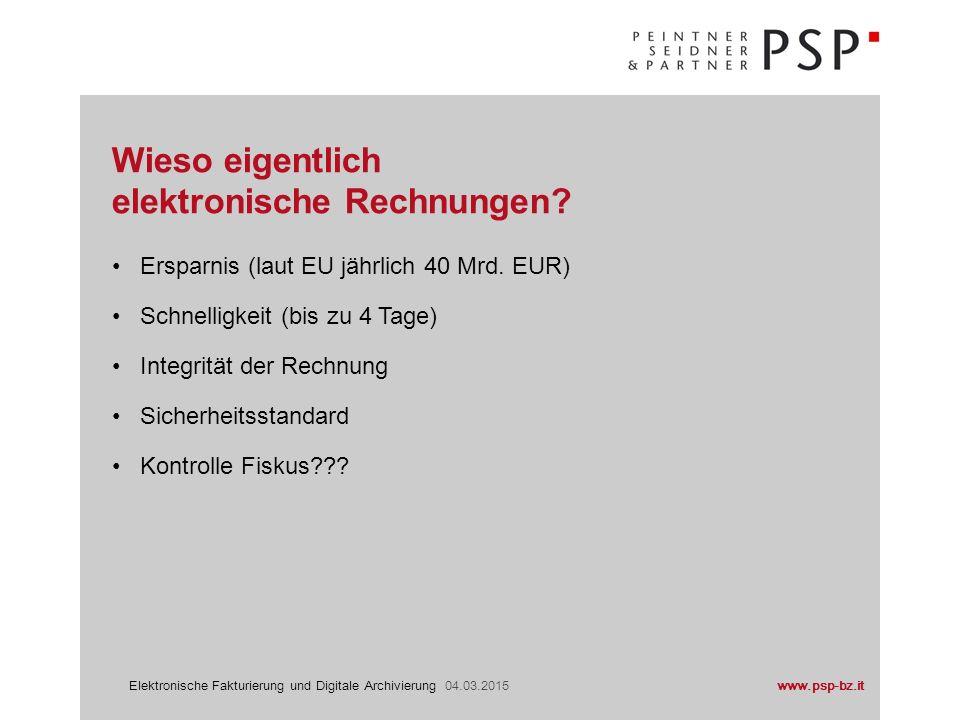 www.psp-bz.itElektronische Fakturierung und Digitale Archivierung 04.03.2015 Ersparnis (laut EU jährlich 40 Mrd. EUR) Schnelligkeit (bis zu 4 Tage) In