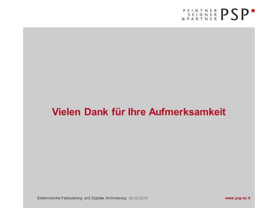 www.psp-bz.itElektronische Fakturierung und Digitale Archivierung 04.03.2015 Vielen Dank für Ihre Aufmerksamkeit