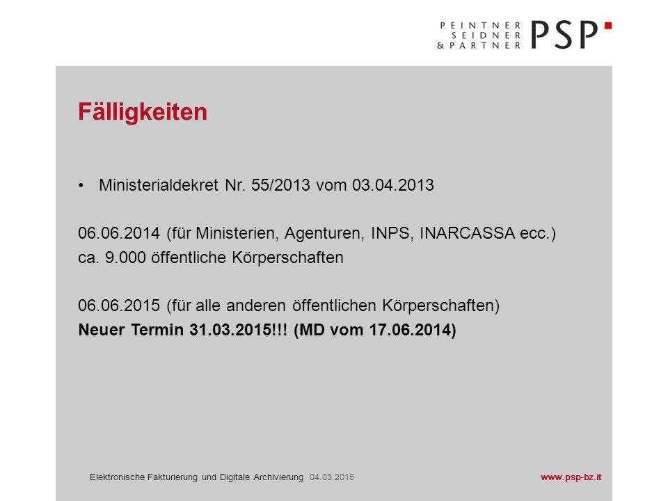 www.psp-bz.itElektronische Fakturierung und Digitale Archivierung 04.03.2015 Ministerialdekret Nr. 55/2013 vom 03.04.2013 06.06.2014 (für Ministerien,