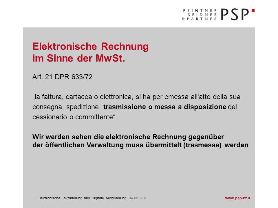 """www.psp-bz.itElektronische Fakturierung und Digitale Archivierung 04.03.2015 Art. 21 DPR 633/72 """"la fattura, cartacea o elettronica, si ha per emessa"""