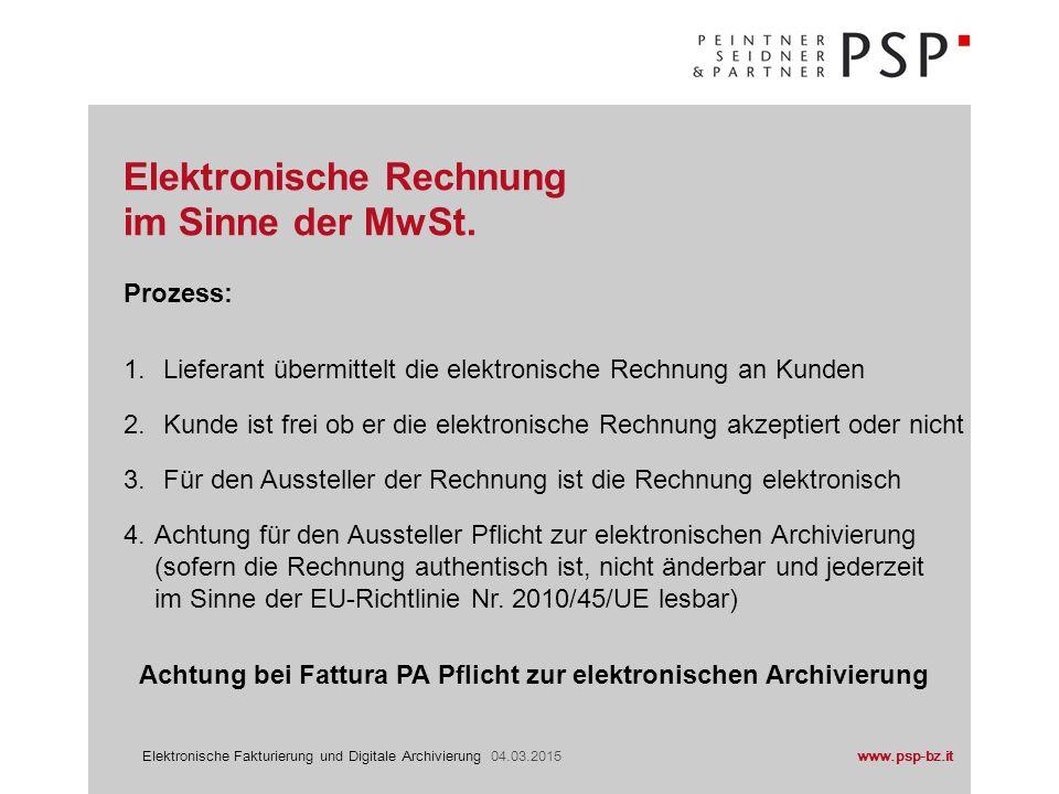 www.psp-bz.itElektronische Fakturierung und Digitale Archivierung 04.03.2015 Archivierung durch Dritte Online-Plattform in der Regel keine weiteren Schritte notwendig Archivierung der Rechnung