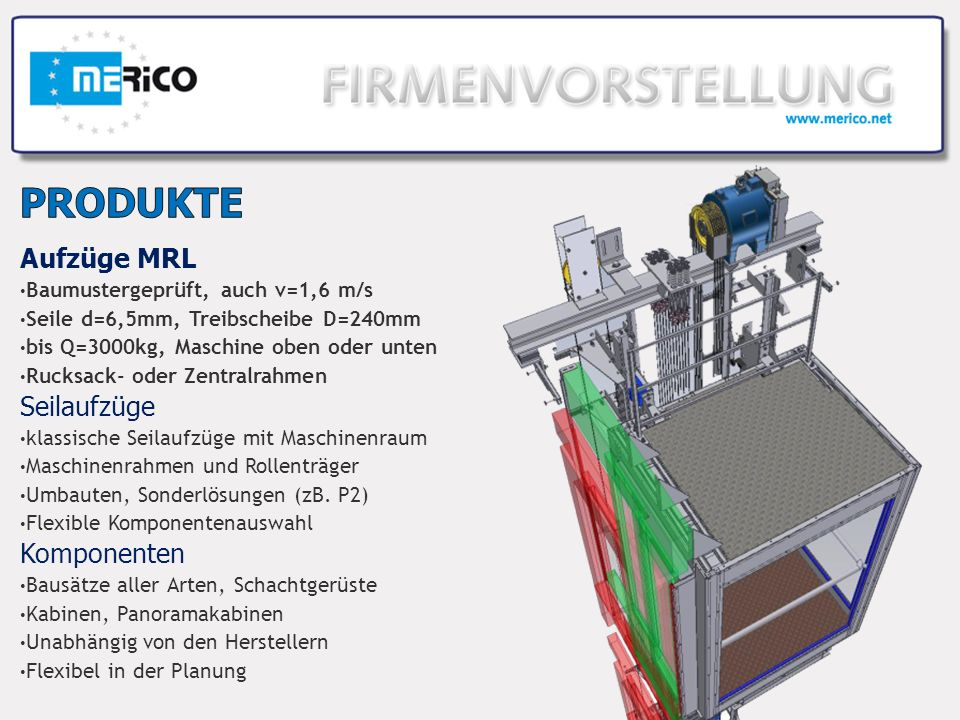 Aufzüge MRL Baumustergeprüft, auch v=1,6 m/s Seile d=6,5mm, Treibscheibe D=240mm bis Q=3000kg, Maschine oben oder unten Rucksack- oder Zentralrahmen Seilaufzüge klassische Seilaufzüge mit Maschinenraum Maschinenrahmen und Rollenträger Umbauten, Sonderlösungen (zB.
