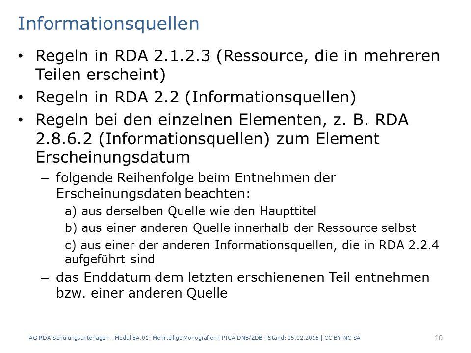 Informationsquellen Regeln in RDA 2.1.2.3 (Ressource, die in mehreren Teilen erscheint) Regeln in RDA 2.2 (Informationsquellen) Regeln bei den einzelnen Elementen, z.