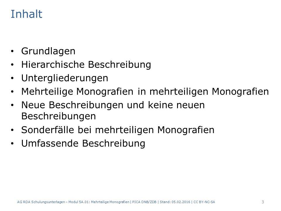 Grundlagen Modul 5A 4 AG RDA Schulungsunterlagen – Modul 5A.01: Mehrteilige Monografien | PICA DNB/ZDB | Stand: 05.02.2016 | CC BY-NC-SA
