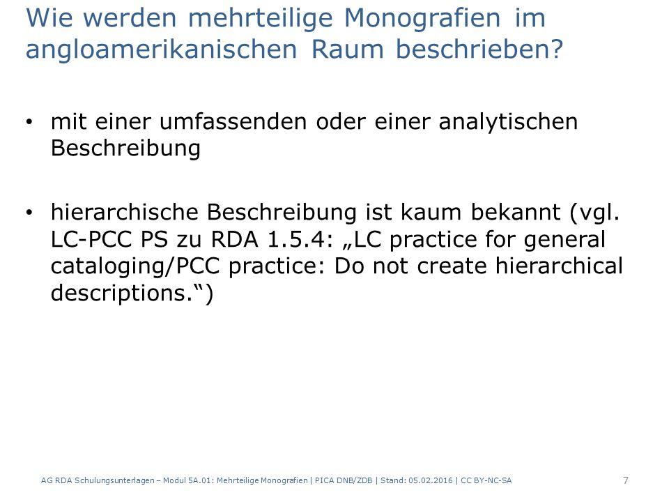 Weitere Sonderfälle im Überblick Teile einer mehrteiligen Monografie weisen zwar Titel, aber keine Bandbezeichnungen oder Zählungen auf: – keine gesonderten Regelungen für diesen Fall – es werden keine Zählungen oder Bandbezeichnungen fingiert – Sortierung der Teile für die Anzeige ist Frage der Implementierung AG RDA Schulungsunterlagen – Modul 5A.01: Mehrteilige Monografien | PICA DNB/ZDB | Stand: 05.02.2016 | CC BY-NC-SA 78