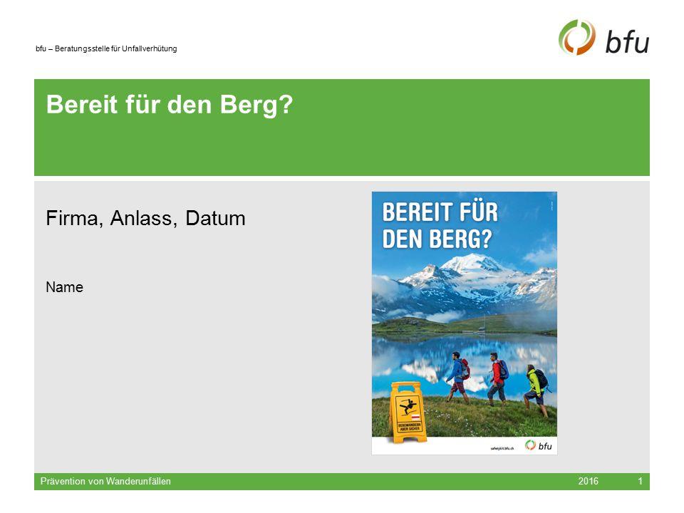 bfu – Beratungsstelle für Unfallverhütung Bereit für den Berg? Firma, Anlass, Datum Name 2016Prävention von Wanderunfällen1