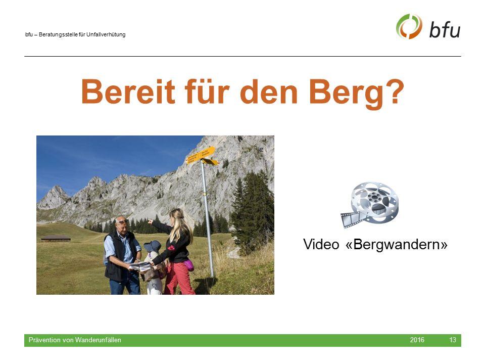 bfu – Beratungsstelle für Unfallverhütung 2016 Prävention von Wanderunfällen 13 Bereit für den Berg? Video «Bergwandern»