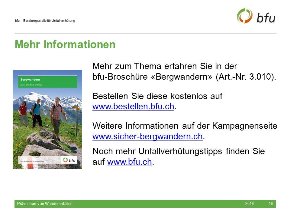 bfu – Beratungsstelle für Unfallverhütung Mehr Informationen 2016 Prävention von Wanderunfällen 16 Mehr zum Thema erfahren Sie in der bfu-Broschüre «Bergwandern» (Art.-Nr.