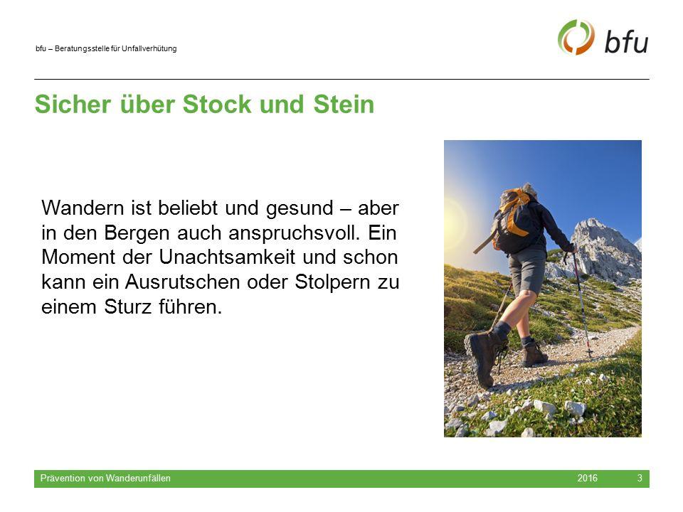 bfu – Beratungsstelle für Unfallverhütung Sicher über Stock und Stein 2016 Prävention von Wanderunfällen 3 Wandern ist beliebt und gesund – aber in den Bergen auch anspruchsvoll.