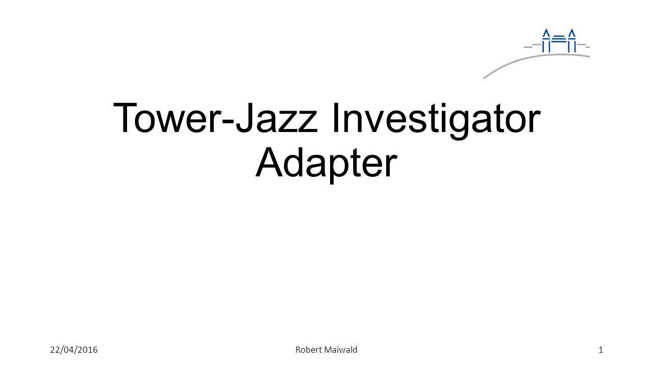 Tower-Jazz Investigator Adapter Bedienung des Investigator Chips Steuerung: GPAC (General Purpose Analog Card) über ein Multi-IO Board mit USB durch einen Computer gesteuert Auslesen: 50 Output Signale von 64 Pixeln einer Matrix MIO GPAC TJ Investigator 222/04/2016Robert Maiwald