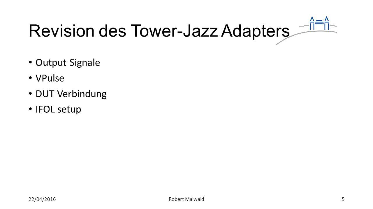 Revision des Tower-Jazz Adapters Output Signale VPulse DUT Verbindung IFOL setup 522/04/2016Robert Maiwald