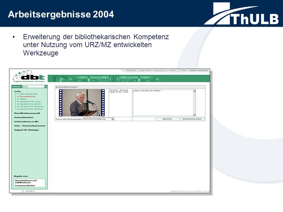 Arbeitsergebnisse 2004 Erweiterung der bibliothekarischen Kompetenz unter Nutzung vom URZ/MZ entwickelten Werkzeuge
