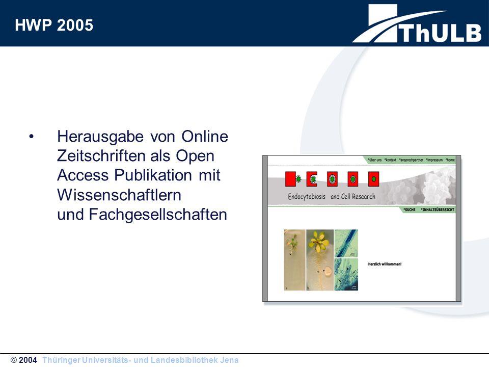 Herausgabe von Online Zeitschriften als Open Access Publikation mit Wissenschaftlern und Fachgesellschaften © 2004 Thüringer Universitäts- und Landesbibliothek Jena HWP 2005