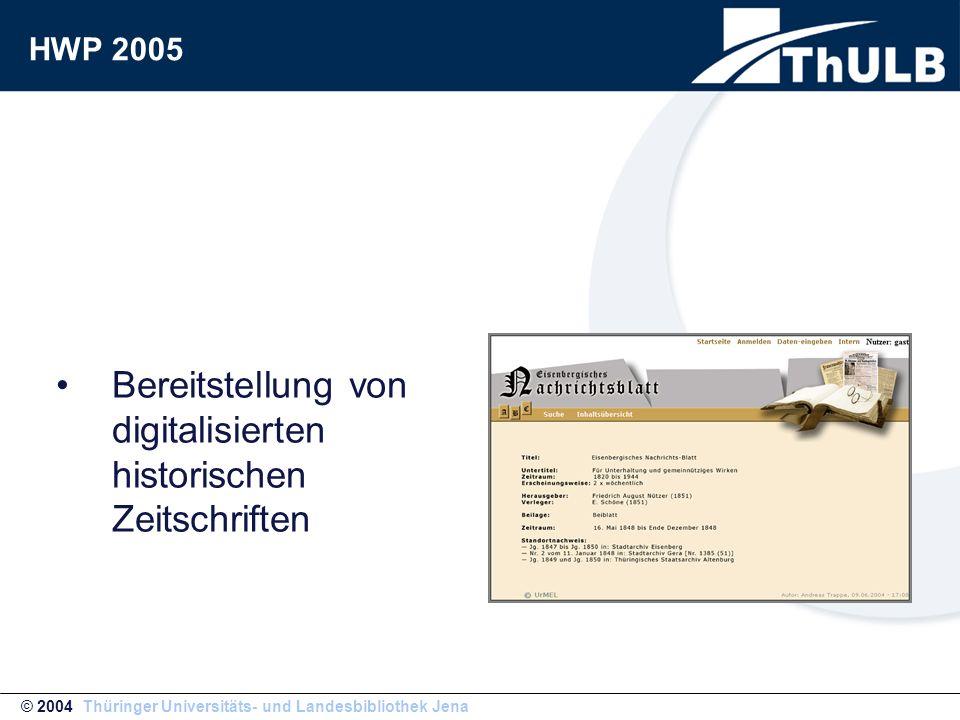 Bereitstellung von digitalisierten historischen Zeitschriften © 2004 Thüringer Universitäts- und Landesbibliothek Jena HWP 2005