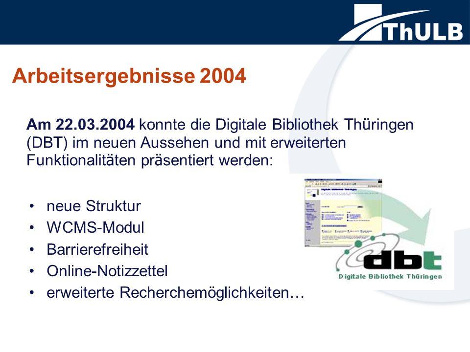 neue Struktur WCMS-Modul Barrierefreiheit Online-Notizzettel erweiterte Recherchemöglichkeiten… Am 22.03.2004 konnte die Digitale Bibliothek Th ü ringen (DBT) im neuen Aussehen und mit erweiterten Funktionalit ä ten pr ä sentiert werden: Arbeitsergebnisse 2004