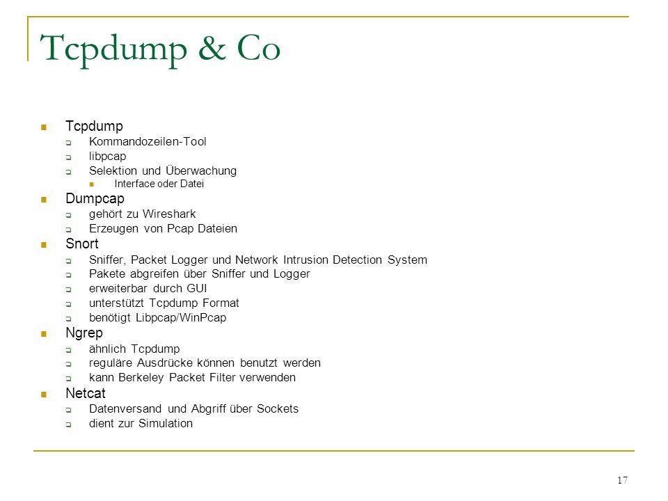 17 Tcpdump & Co Tcpdump  Kommandozeilen-Tool  libpcap  Selektion und Überwachung Interface oder Datei Dumpcap  gehört zu Wireshark  Erzeugen von