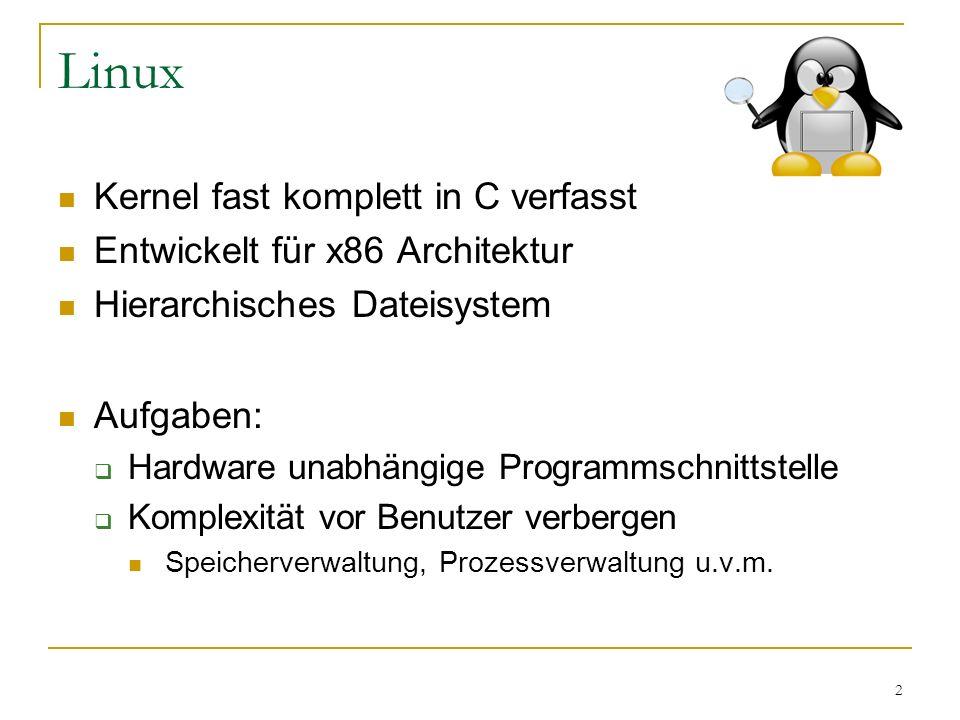 2 Linux Kernel fast komplett in C verfasst Entwickelt für x86 Architektur Hierarchisches Dateisystem Aufgaben:  Hardware unabhängige Programmschnitts