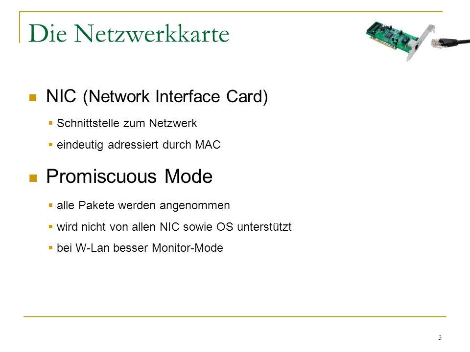 3 Die Netzwerkkarte NIC (Network Interface Card) Promiscuous Mode  alle Pakete werden angenommen  wird nicht von allen NIC sowie OS unterstützt  be