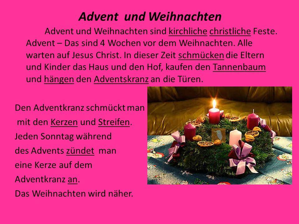 Advent und Weihnachten Advent und Weihnachten sind kirchliche christliche Feste. Advent – Das sind 4 Wochen vor dem Weihnachten. Alle warten auf Jesus