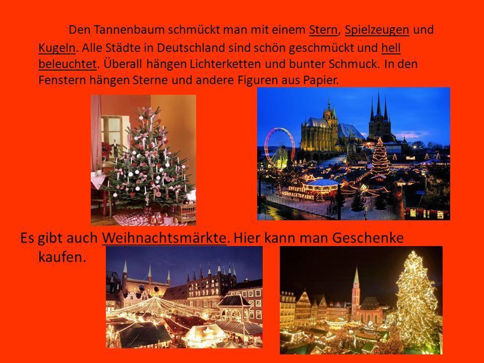 Den Tannenbaum schmückt man mit einem Stern, Spielzeugen und Kugeln. Alle Städte in Deutschland sind schön geschmückt und hell beleuchtet. Überall hän