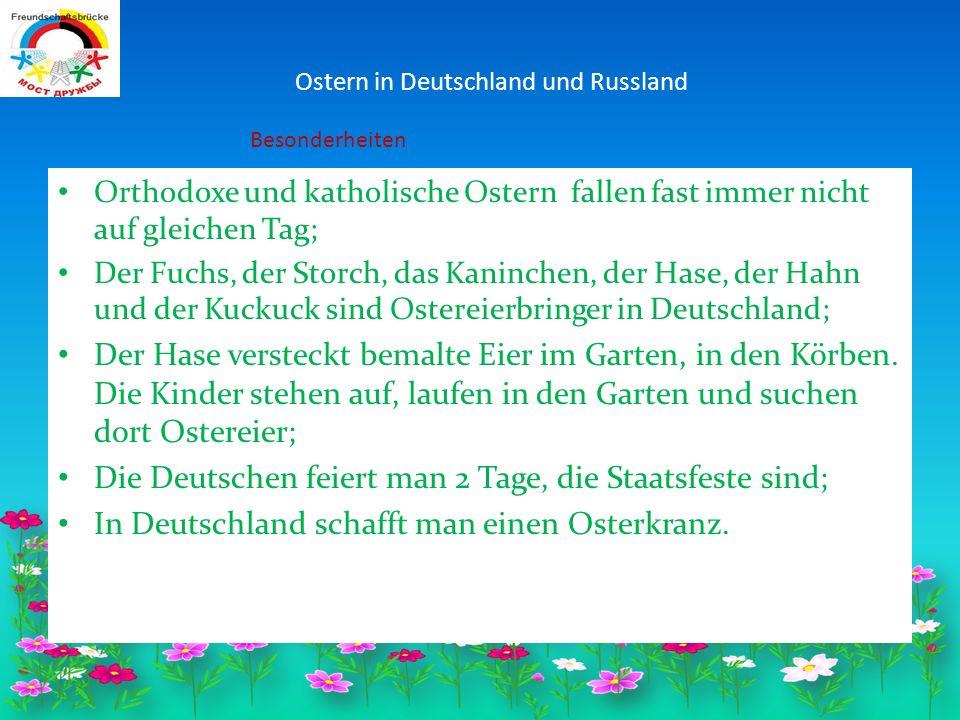 Orthodoxe und katholische Ostern fallen fast immer nicht auf gleichen Tag; Der Fuchs, der Storch, das Kaninchen, der Hase, der Hahn und der Kuckuck sind Ostereierbringer in Deutschland; Der Hase versteckt bemalte Eier im Garten, in den Körben.