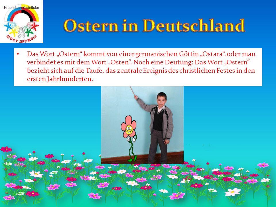 """Das Wort """"Ostern kommt von einer germanischen Göttin """"Ostara , oder man verbindet es mit dem Wort """"Osten ."""