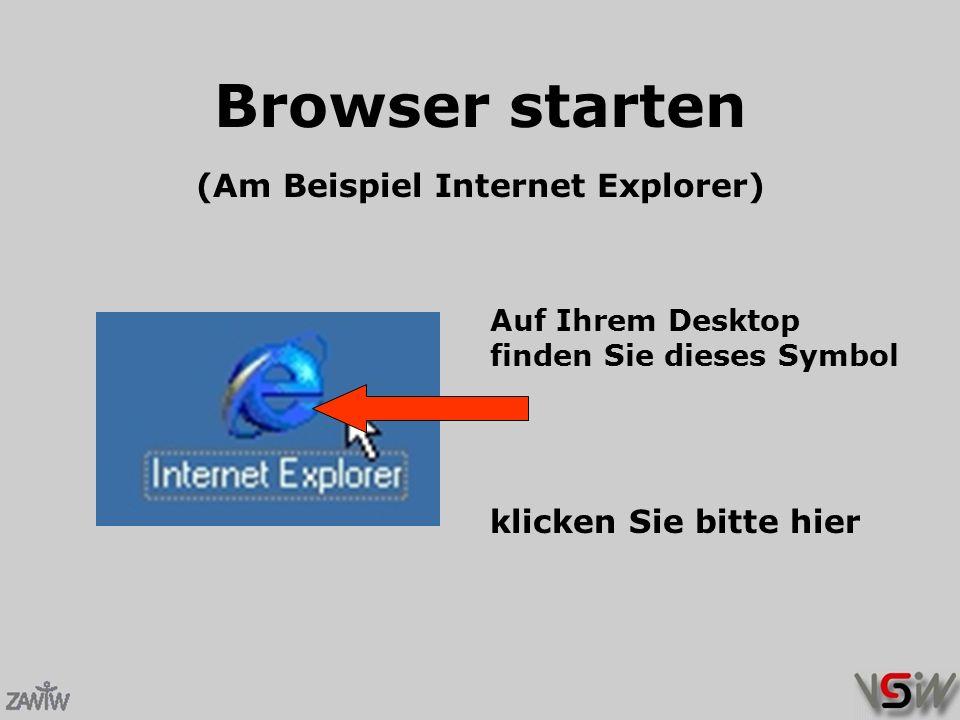 Browser starten Auf Ihrem Desktop finden Sie dieses Symbol klicken Sie bitte hier (Am Beispiel Internet Explorer)