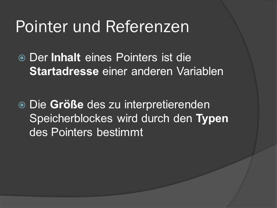 Pointer und Referenzen  Der Inhalt eines Pointers ist die Startadresse einer anderen Variablen  Die Größe des zu interpretierenden Speicherblockes w