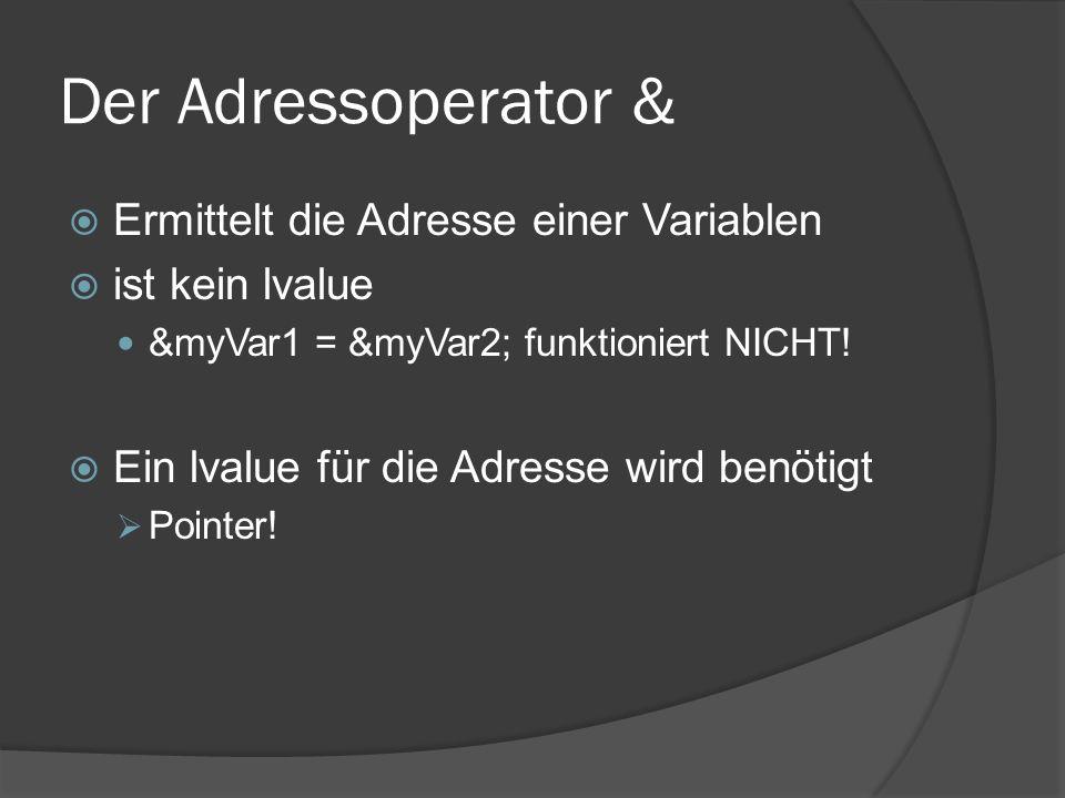 Der Adressoperator &  Ermittelt die Adresse einer Variablen  ist kein lvalue &myVar1 = &myVar2; funktioniert NICHT!  Ein lvalue für die Adresse wir
