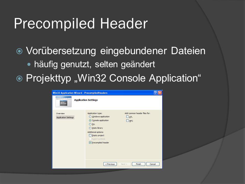 Precompiled Header  stdafx.h alle include-Dateien des Projektes  stdafx.cpp Vorlage für die vorkompilierte pch-Datei #include stdafx.h // Hauptprogramm #include // Weitere includes #include stdafx.h // Vorlage für vorkompilierte // Objektdatei main.cpp stdafx.h stdafx.cpp
