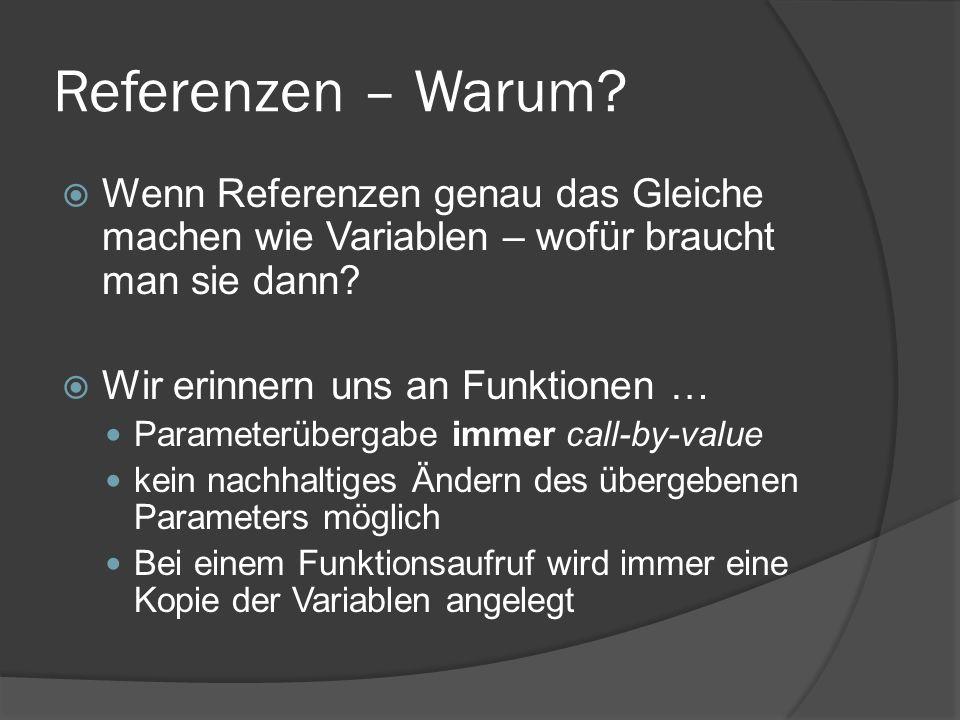 Referenzen – Warum?  Wenn Referenzen genau das Gleiche machen wie Variablen – wofür braucht man sie dann?  Wir erinnern uns an Funktionen … Paramete