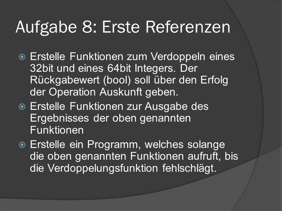 Aufgabe 8: Erste Referenzen  Erstelle Funktionen zum Verdoppeln eines 32bit und eines 64bit Integers. Der Rückgabewert (bool) soll über den Erfolg de