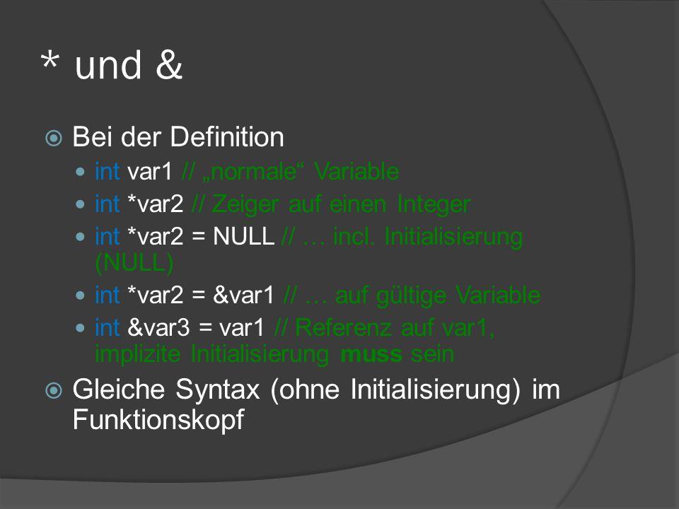 """* und &  Bei der Definition int var1 // """"normale"""" Variable int *var2 // Zeiger auf einen Integer int *var2 = NULL // … incl. Initialisierung (NULL) i"""