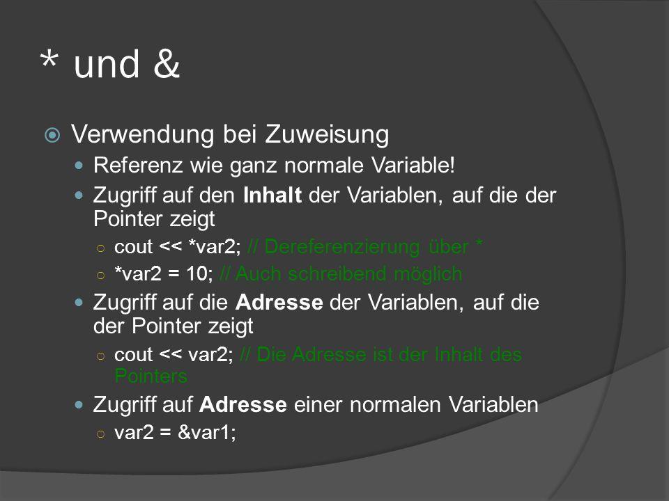 * und &  Verwendung bei Zuweisung Referenz wie ganz normale Variable! Zugriff auf den Inhalt der Variablen, auf die der Pointer zeigt ○ cout << *var2