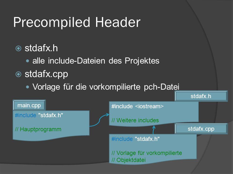 Precompiled Header  stdafx.h alle include-Dateien des Projektes  stdafx.cpp Vorlage für die vorkompilierte pch-Datei #include