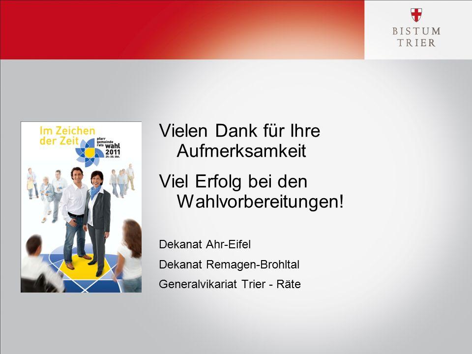 Vielen Dank für Ihre Aufmerksamkeit Viel Erfolg bei den Wahlvorbereitungen! Dekanat Ahr-Eifel Dekanat Remagen-Brohltal Generalvikariat Trier - Räte