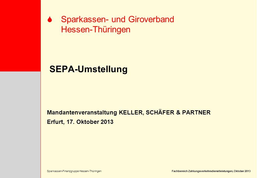 Sparkassen-Finanzgruppe Hessen-Thüringen SSparkassen- und Giroverband Hessen-Thüringen Fachbereich Zahlungsverkehrsdienstleistungen, Oktober 2013 Mandantenveranstaltung KELLER, SCHÄFER & PARTNER Erfurt, 17.