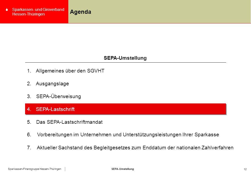 SEPA-UmstellungSparkassen-Finanzgruppe Hessen-Thüringen SSparkassen- und Giroverband Hessen-Thüringen 12 Agenda 4.SEPA-Lastschrift SEPA-Umstellung 1.Allgemeines über den SGVHT 2.Ausgangslage 3.SEPA-Überweisung 5.Das SEPA-Lastschriftmandat 6.