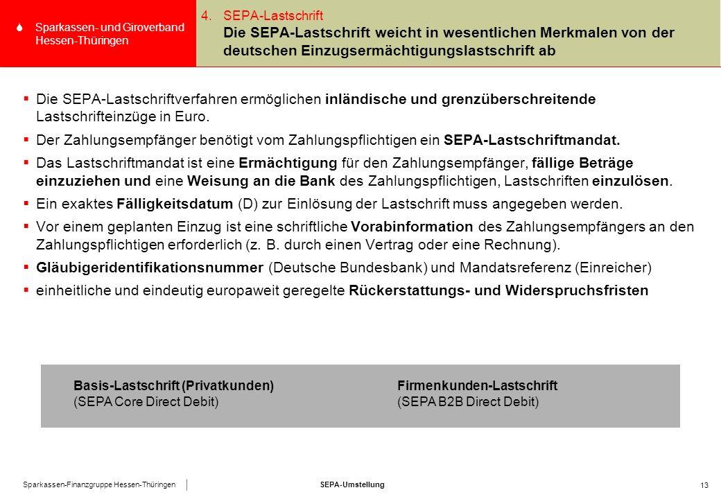 SEPA-UmstellungSparkassen-Finanzgruppe Hessen-Thüringen SSparkassen- und Giroverband Hessen-Thüringen 13  Die SEPA-Lastschriftverfahren ermöglichen inländische und grenzüberschreitende Lastschrifteinzüge in Euro.