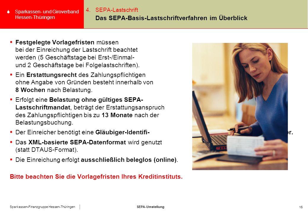 SEPA-UmstellungSparkassen-Finanzgruppe Hessen-Thüringen SSparkassen- und Giroverband Hessen-Thüringen 15  Festgelegte Vorlagefristen müssen bei der Einreichung der Lastschrift beachtet werden (5 Geschäftstage bei Erst-/Einmal- und 2 Geschäftstage bei Folgelastschriften).