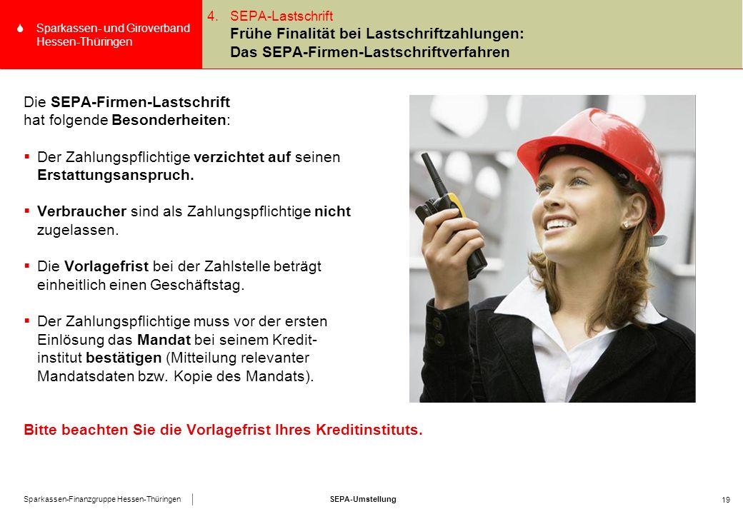 SEPA-UmstellungSparkassen-Finanzgruppe Hessen-Thüringen SSparkassen- und Giroverband Hessen-Thüringen 19 Die SEPA-Firmen-Lastschrift hat folgende Besonderheiten:  Der Zahlungspflichtige verzichtet auf seinen Erstattungsanspruch.
