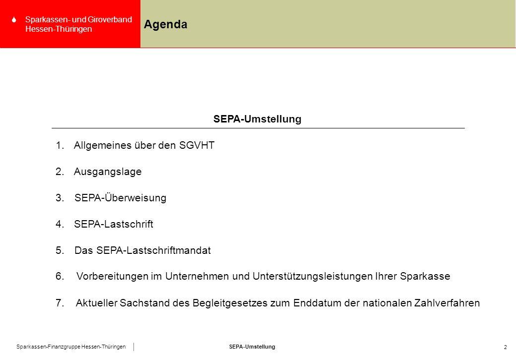 Sparkassen-Finanzgruppe Hessen-Thüringen SSparkassen- und Giroverband Hessen-Thüringen 2 Agenda 4.SEPA-Lastschrift SEPA-Umstellung 1.Allgemeines über den SGVHT 2.Ausgangslage 3.SEPA-Überweisung 5.Das SEPA-Lastschriftmandat 6.