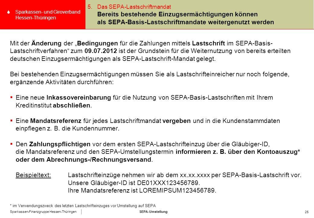 """SEPA-UmstellungSparkassen-Finanzgruppe Hessen-Thüringen SSparkassen- und Giroverband Hessen-Thüringen 25 Mit der Änderung der """"Bedingungen für die Zahlungen mittels Lastschrift im SEPA-Basis- Lastschriftverfahren zum 09.07.2012 ist der Grundstein für die Weiternutzung von bereits erteilten deutschen Einzugsermächtigungen als SEPA-Lastschrift-Mandat gelegt."""