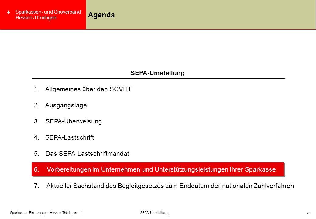 SEPA-UmstellungSparkassen-Finanzgruppe Hessen-Thüringen SSparkassen- und Giroverband Hessen-Thüringen 28 Agenda 4.SEPA-Lastschrift SEPA-Umstellung 1.Allgemeines über den SGVHT 2.Ausgangslage 3.SEPA-Überweisung 5.Das SEPA-Lastschriftmandat 6.